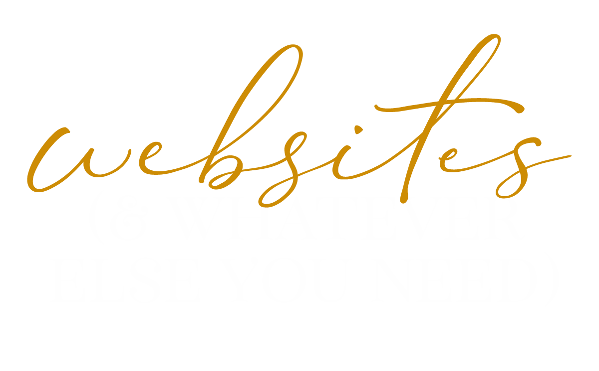 websites (& whatever else you need)